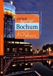 Bochum - einfach Spitze! 100 Gründe, stolz auf diese Stadt zu sein