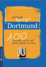 Dortmund - einfach Spitze! 100 Gründe, stolz auf diese Stadt zu sein