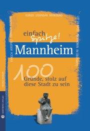 Mannheim - einfach Spitze! 100 Gründe, stolz auf diese Stadt zu sein