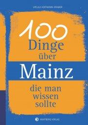 100 Dinge über Mainz, die man wissen sollte