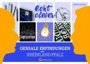 Echt clever! Geniale Erfindungen aus Rheinland-Pfalz
