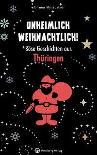 Unheimlich weihnachtlich! - Böse Geschichten aus Thüringen