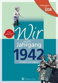 Aufgewachsen in der DDR - Wir vom Jahrgang 1942