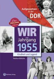 Aufgewachsen in der DDR - Wir vom Jahrgang 1955 - Kindheit und Jugend