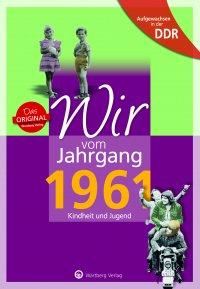 Aufgewachsen in der DDR - Wir vom Jahrgang 1961