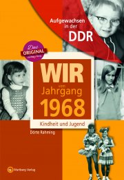 Aufgewachsen in der DDR - Wir vom Jahrgang 1968 - Kindheit und Jugend