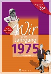 Aufgewachsen in der DDR - Wir vom Jahrgang 1975 - Kindheit und Jugend