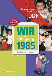 Aufgewachsen in der DDR - Wir vom Jahrgang 1985 - Kindheit und Jugend