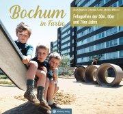 Bochum in Farbe - Die 50er, 60er und 70 er Jahre