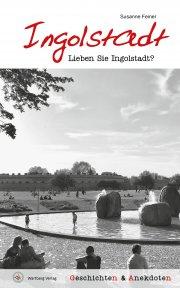 Lieben Sie Ingolstadt?