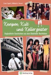 Kneipen, Kult und Kellergeister - Unglaubliche Geschichten aus dem Bielefelder Nachtleben