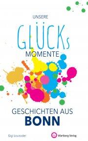 Unsere Glücksmomente - Geschichten aus Bonn