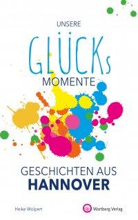 Unsere Glücksmomente - Geschichten aus Hannover
