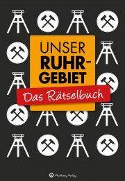 Unser Ruhrgebiet - Das Rätselbuch