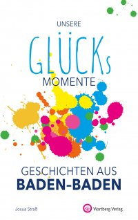 Unsere Glücksmomente - Geschichten aus Baden-Baden