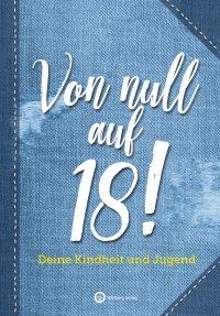 Von null auf 18! - Deine Kindheit und Jugend