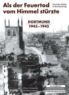 Als der Feuertod vom Himmel stürzte - Dortmund 1943-1945