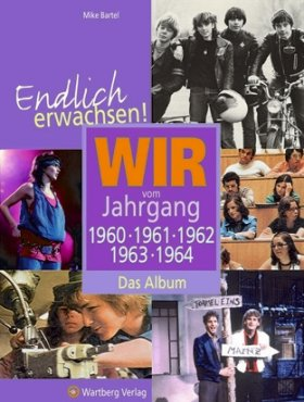 Endlich erwachsen! Wir vom Jahrgang 1960, 1961, 1962, 1963, 1964