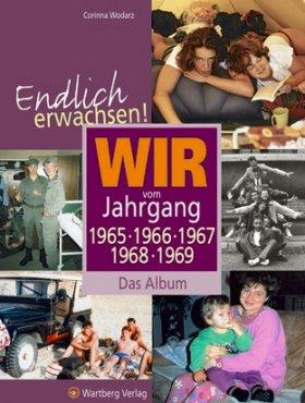 Endlich erwachsen! Wir vom Jahrgang 1965, 1966, 1967, 1968, 1969