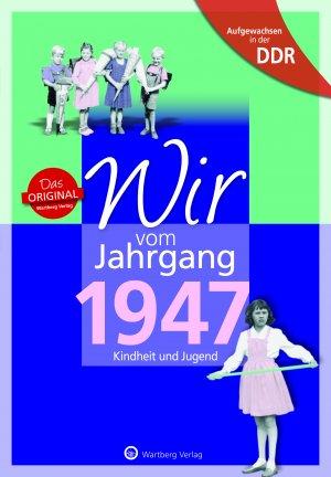 Aufgewachsen in der DDR - Wir vom Jahrgang 1947