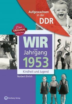 Aufgewachsen in der DDR - Wir vom Jahrgang 1953