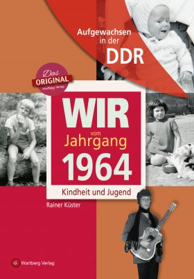 Aufgewachsen in der DDR - Wir vom Jahrgang 1964