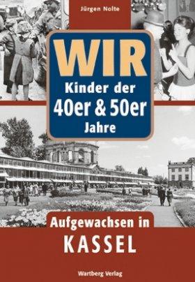 Wir Kinder der 40er und 50er Jahre - Aufgewachsen in Kassel
