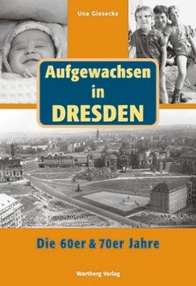 Aufgewachsen in Dresden - Die 60er und 70er Jahre