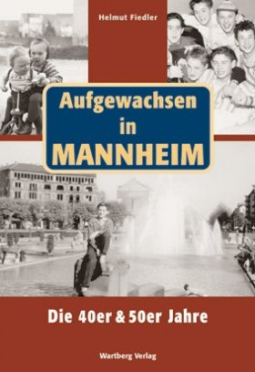 Aufgewachsen in Mannheim - Die 40er und 50er Jahre