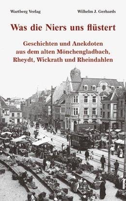Geschichten und Anekdoten aus dem alten Mönchengladbach, Rheydt, Wickrath und Rheindahlen