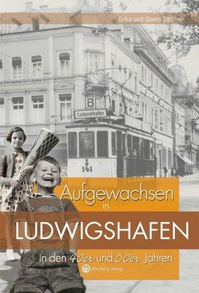 Aufgewachsen in Ludwigshafen in den 40er und 50er Jahren