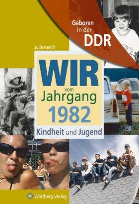 Geboren in der DDR - Wir vom Jahrgang 1982 - Kindheit und Jugend