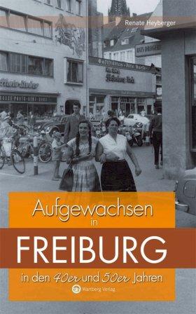 Aufgewachsen in Freiburg in  den 40er und 50er Jahren