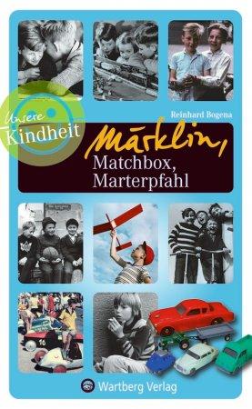 Märklin, Matchbox, Marterpfahl - Unsere Kindheit