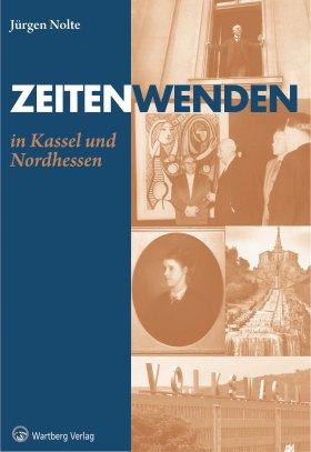 Zeitenwenden in Kassel und Nordhessen