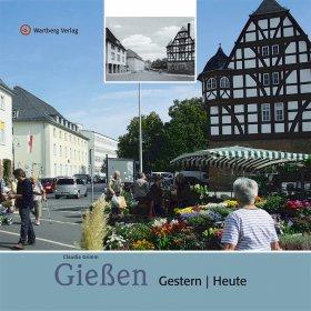 Gießen - Gestern und Heute