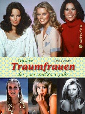 Unsere Traumfrauen der 70er und 80er Jahre