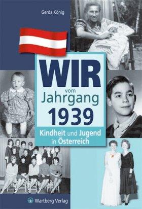 Wir vom Jahrgang 1939 - Kindheit und Jugend in Österreich