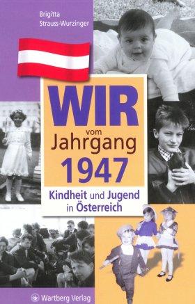 Wir vom Jahrgang 1947 - Kindheit und Jugend in Österreich