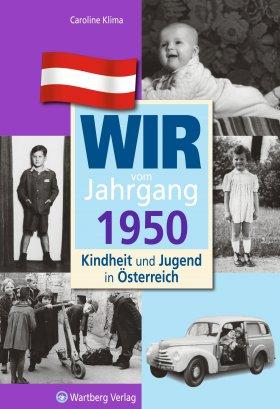 Wir vom Jahrgang 1950 - Kindheit und Jugend in Österreich