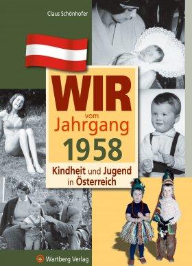 Wir vom Jahrgang 1958 - Kindheit und Jugend in Österreich