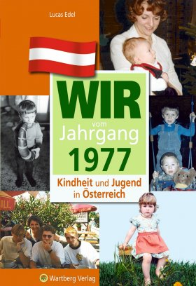 Wir vom Jahrgang 1977 - Kindheit und Jugend in Österreich
