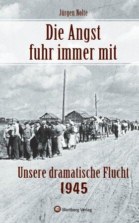 Die Angst fuhr immer mit - Unsere dramatische Flucht 1945