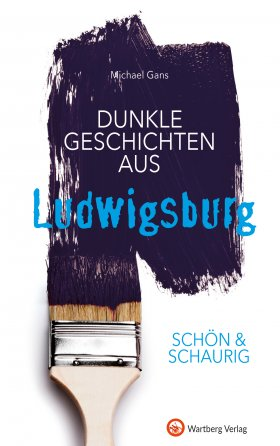 Dunkle Geschichten aus Ludwigsburg