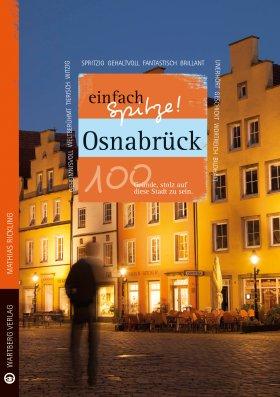 Osnabrück - einfach Spitze! 100 Gründe, stolz auf diese Stadt zu sein