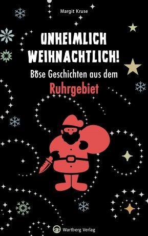Unheimlich weihnachtlich! - Böse Geschichten aus dem Ruhrgebiet