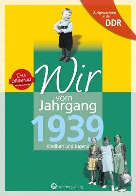 Aufgewachsen in der DDR - Wir vom Jahrgang 1939