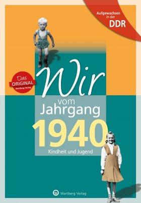 Aufgewachsen in der DDR - Wir vom Jahrgang 1940 - Kindheit und Jugend