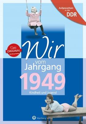 Aufgewachsen in der DDR - Wir vom Jahrgang 1949