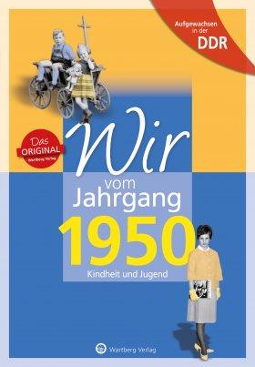 Aufgewachsen in der DDR - Wir vom Jahrgang 1950 - Kindheit und Jugend